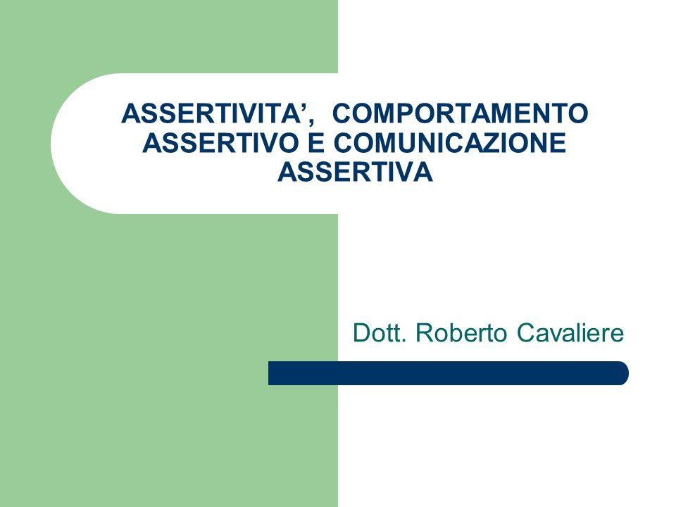 ASSERTIVITA', COMPORTAMENTO ASSERTIVO E COMUNICAZIONE ASSERTIVA