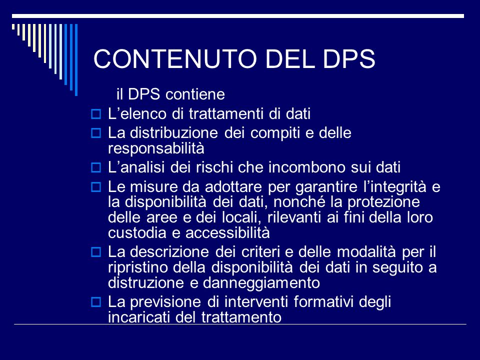 CONTENUTO DEL DPS il DPS contiene L'elenco di trattamenti di dati