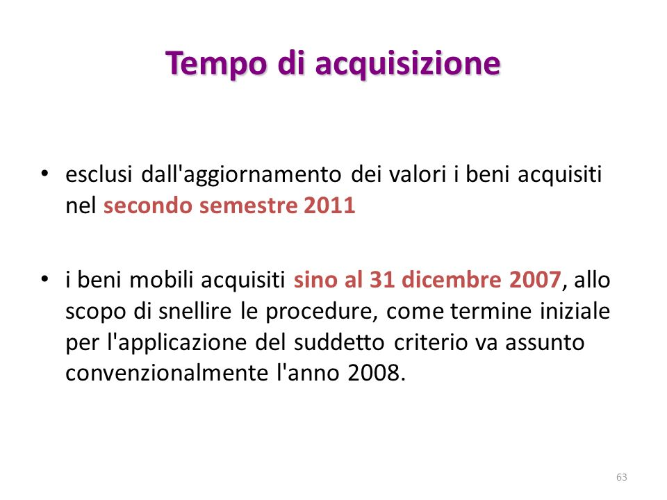 Tempo di acquisizione esclusi dall aggiornamento dei valori i beni acquisiti nel secondo semestre 2011.