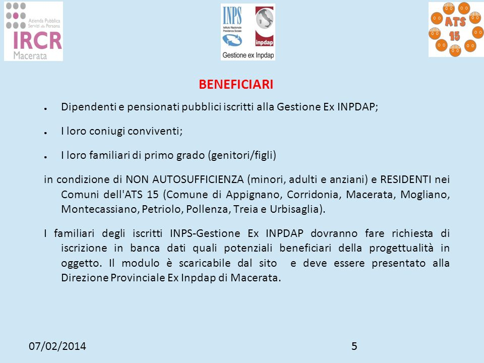 BENEFICIARIDipendenti e pensionati pubblici iscritti alla Gestione Ex INPDAP; I loro coniugi conviventi;