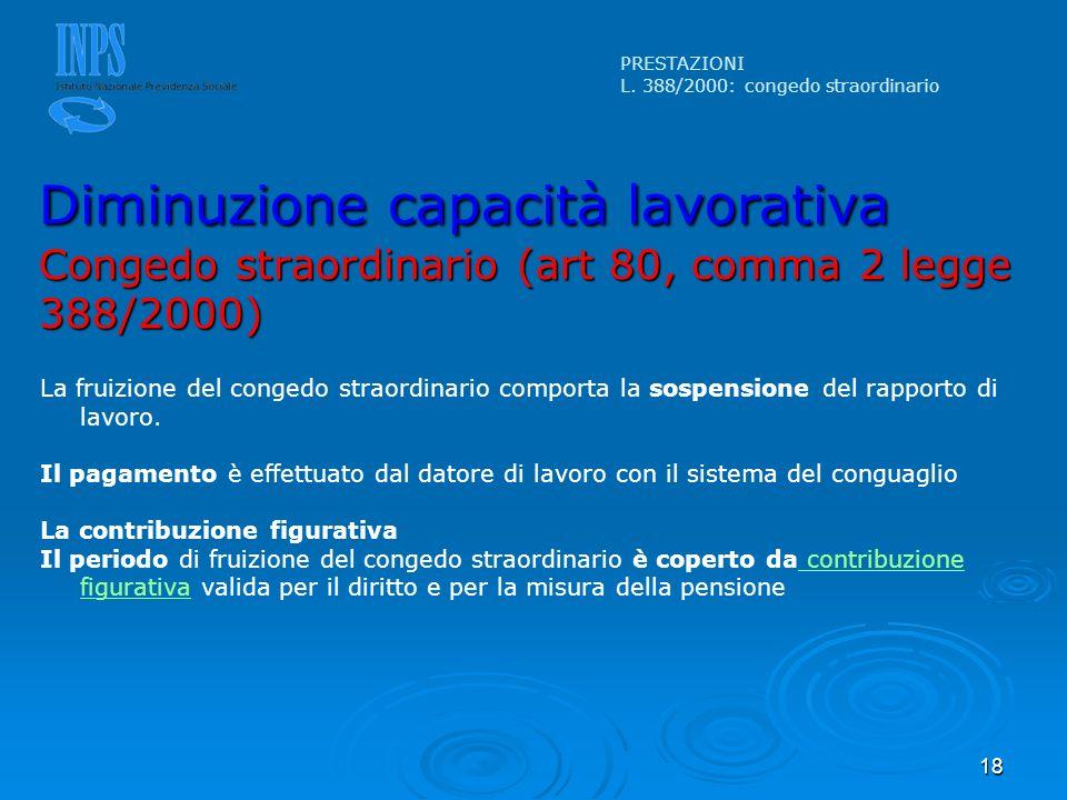 PRESTAZIONI L. 388/2000: congedo straordinario. Diminuzione capacità lavorativa Congedo straordinario (art 80, comma 2 legge 388/2000)