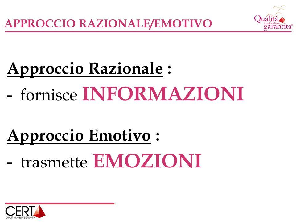 - fornisce INFORMAZIONI Approccio Emotivo : - trasmette EMOZIONI