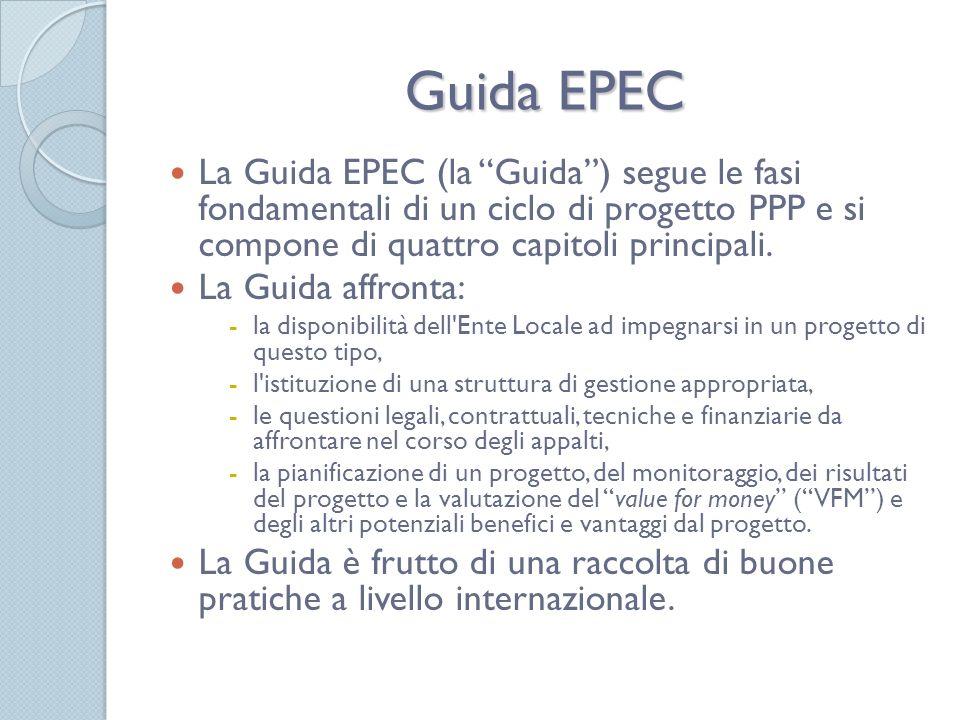 Guida EPEC La Guida EPEC (la Guida ) segue le fasi fondamentali di un ciclo di progetto PPP e si compone di quattro capitoli principali.