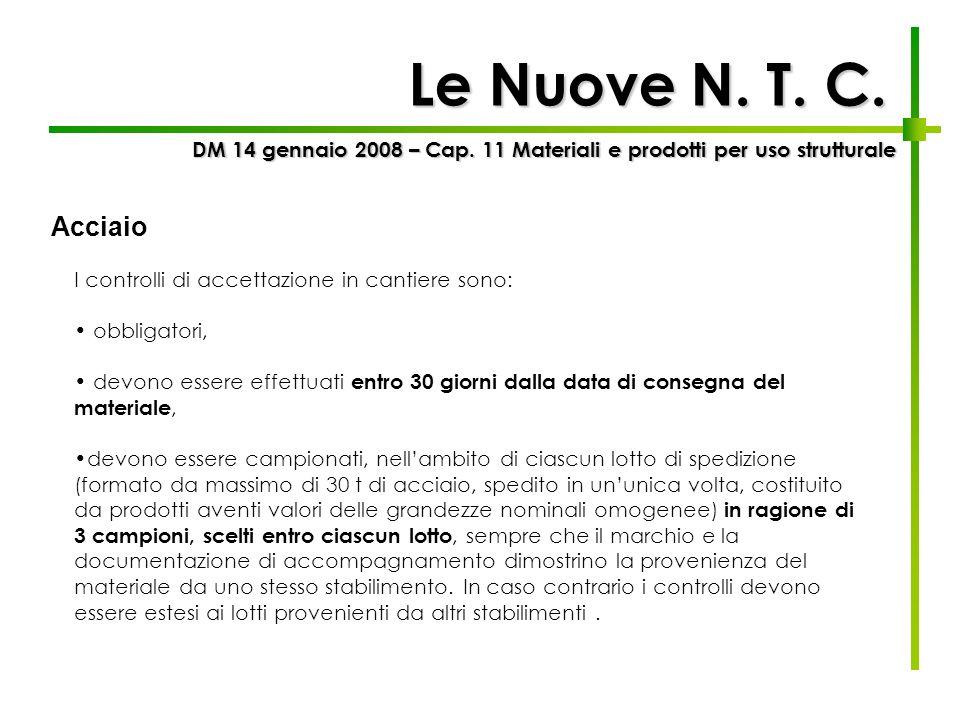 Le Nuove N. T. C. DM 14 gennaio 2008 – Cap. 11 Materiali e prodotti per uso strutturale. Acciaio. I controlli di accettazione in cantiere sono:
