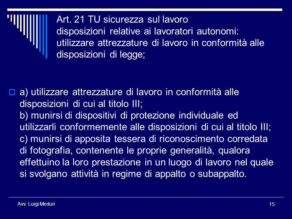 Art. 21 TU sicurezza sul lavoro disposizioni relative ai lavoratori autonomi: utilizzare attrezzature di lavoro in conformità alle disposizioni di legge;