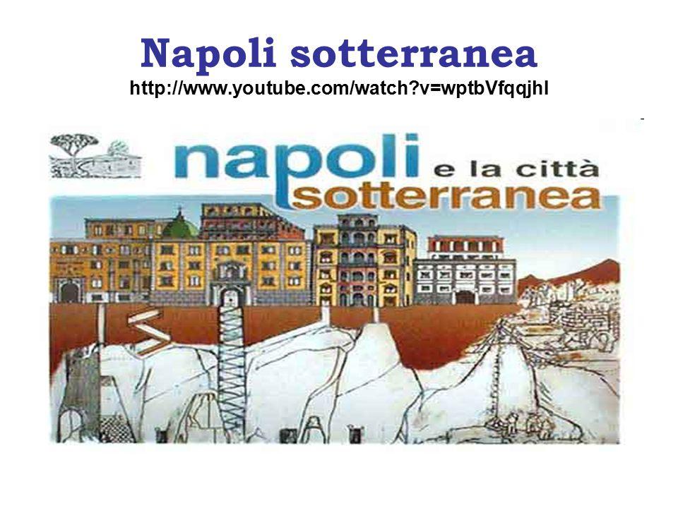 Napoli sotterranea http://www.youtube.com/watch v=wptbVfqqjhI