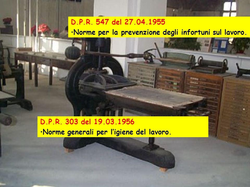 D.P.R. 547 del 27.04.1955 Norme per la prevenzione degli infortuni sul lavoro. D.P.R. 303 del 19.03.1956.