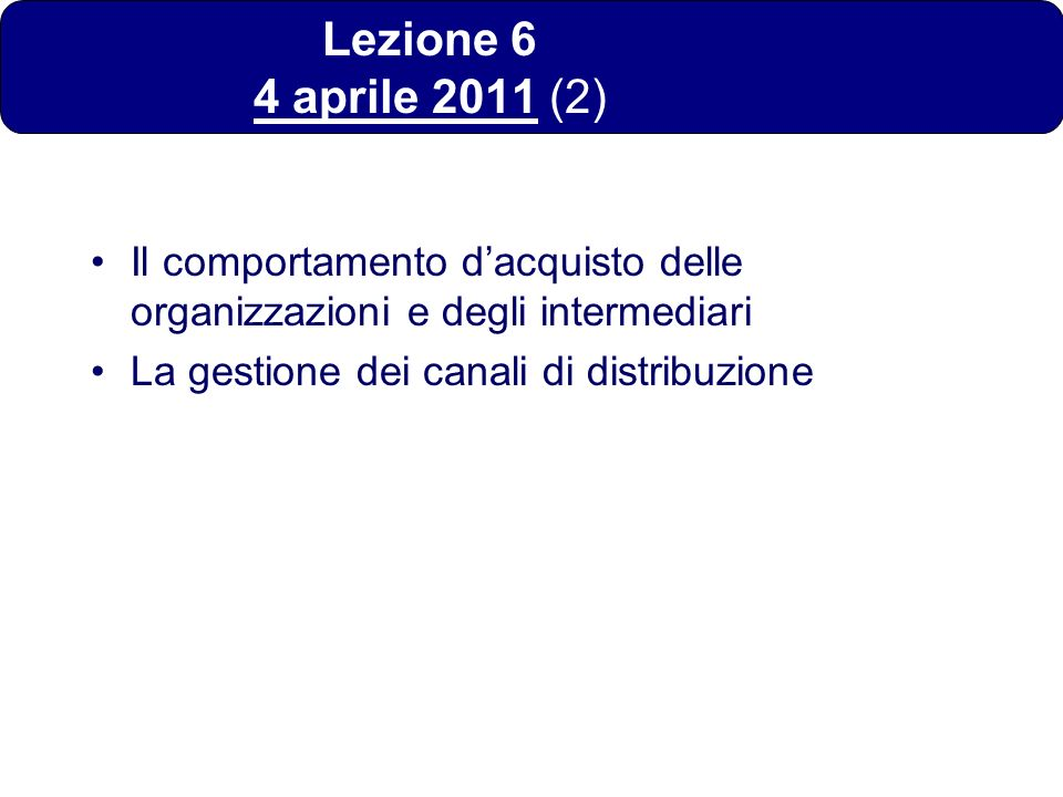 Lezione 6 4 aprile 2011 (2)Il comportamento d'acquisto delle organizzazioni e degli intermediari.