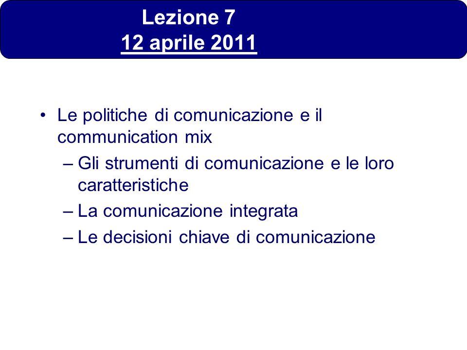 Lezione 7 12 aprile 2011Le politiche di comunicazione e il communication mix. Gli strumenti di comunicazione e le loro caratteristiche.