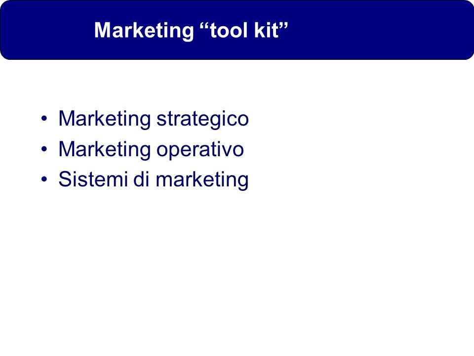 Marketing tool kit Marketing strategico Marketing operativo Sistemi di marketing
