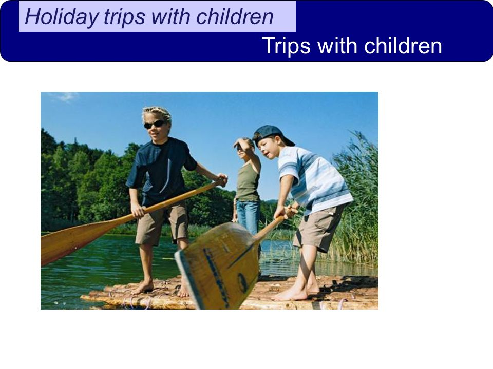 Trips with children Holiday trips of seniors