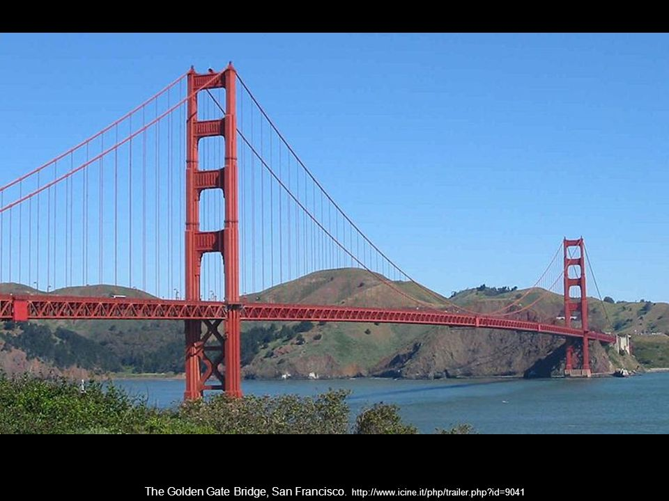 The Golden Gate Bridge, San Francisco. http://www. icine