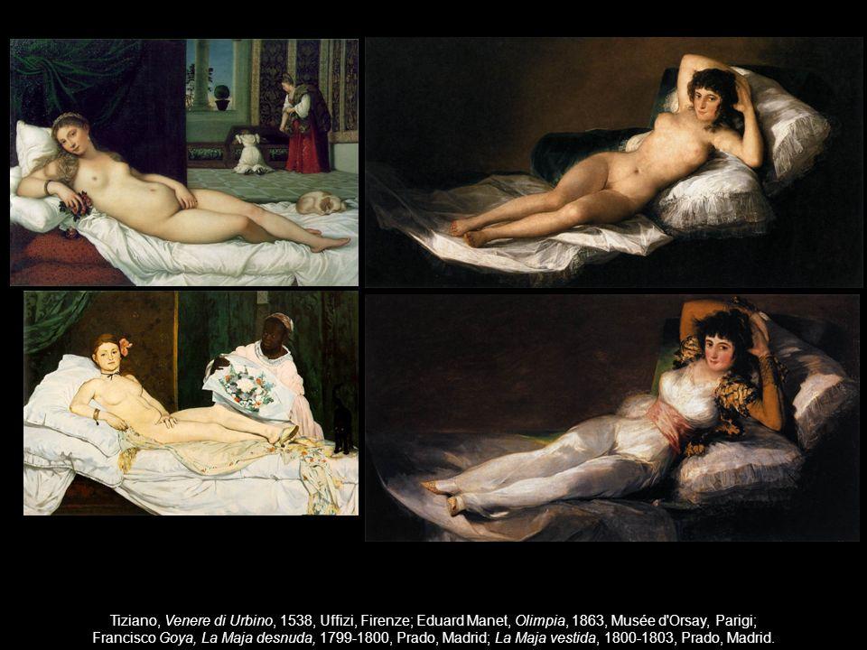 Tiziano, Venere di Urbino, 1538, Uffizi, Firenze; Eduard Manet, Olimpia, 1863, Musée d Orsay, Parigi; Francisco Goya, La Maja desnuda, 1799-1800, Prado, Madrid; La Maja vestida, 1800-1803, Prado, Madrid.