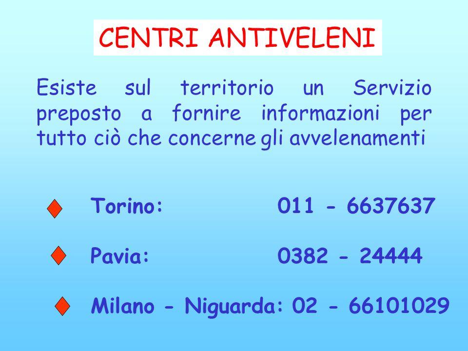 CENTRI ANTIVELENI Esiste sul territorio un Servizio preposto a fornire informazioni per tutto ciò che concerne gli avvelenamenti.