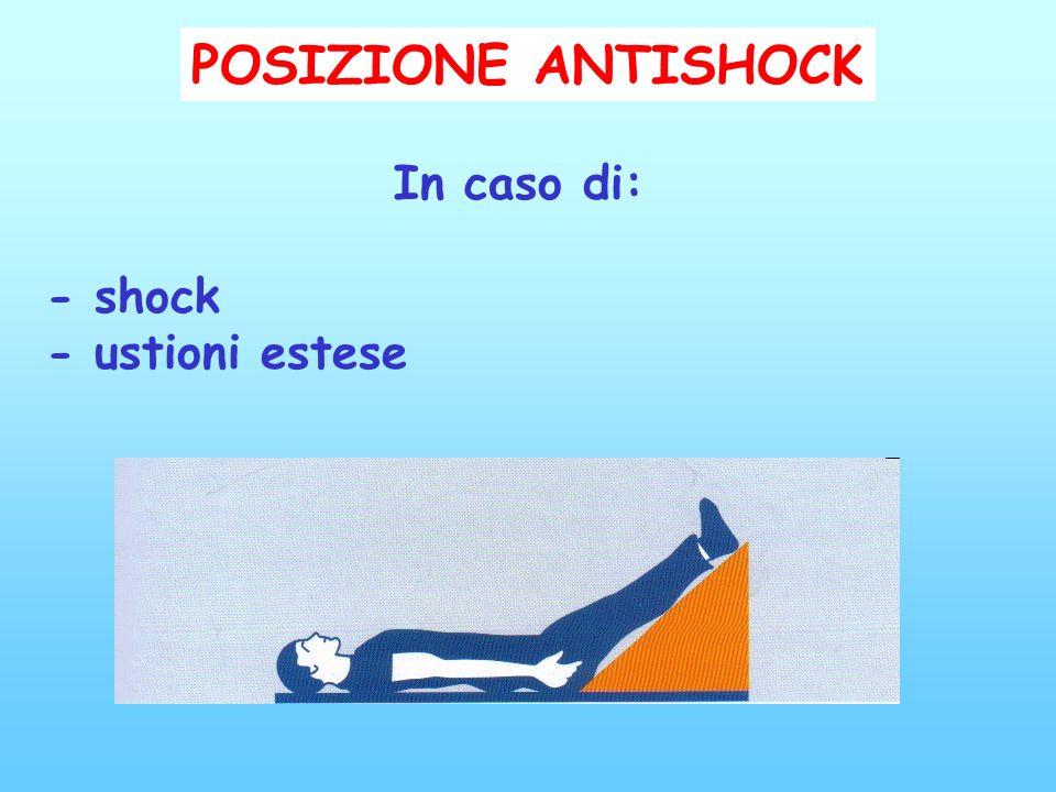 POSIZIONE ANTISHOCK In caso di: - shock - ustioni estese