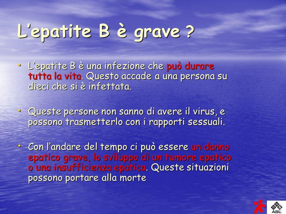 L'epatite B è grave L'epatite B è una infezione che può durare tutta la vita. Questo accade a una persona su dieci che si è infettata.