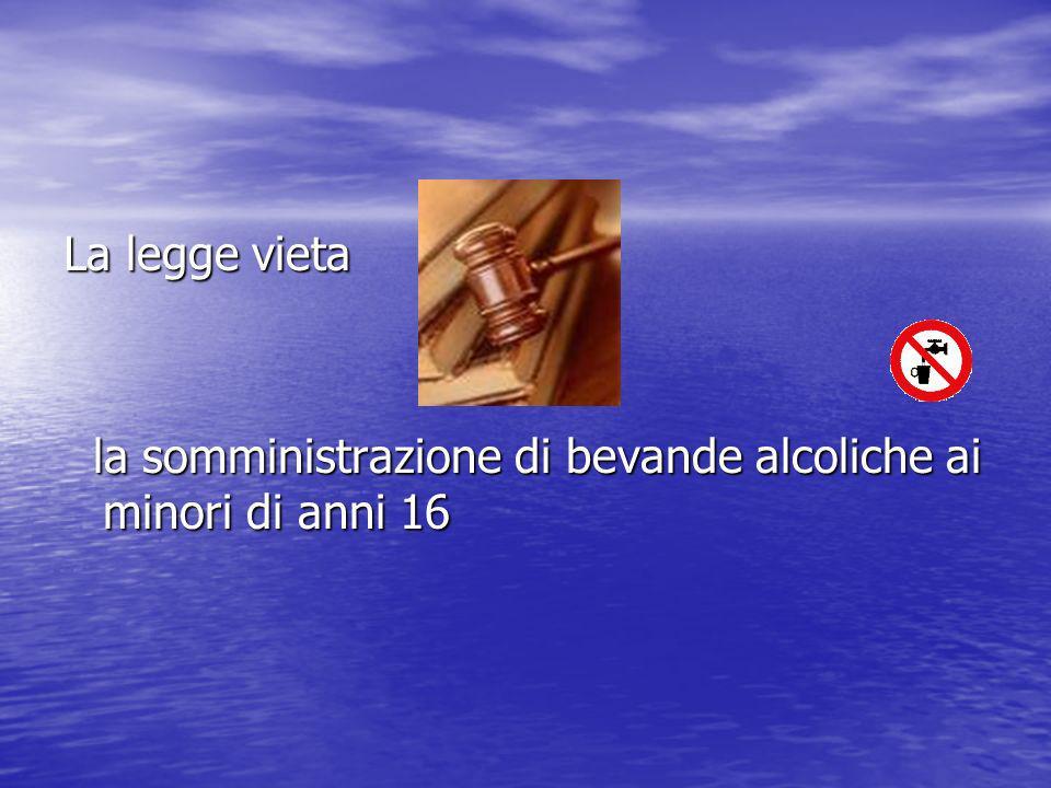 La legge vieta la somministrazione di bevande alcoliche ai minori di anni 16