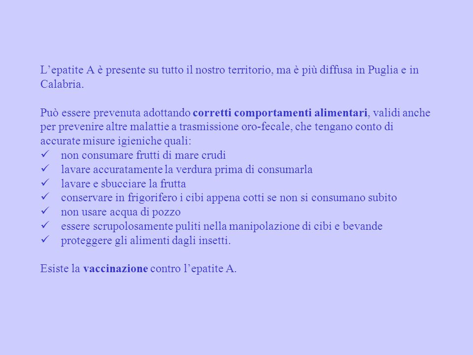 L'epatite A è presente su tutto il nostro territorio, ma è più diffusa in Puglia e in Calabria.