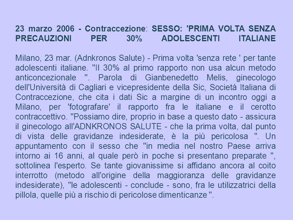 23 marzo 2006 - Contraccezione: SESSO: PRIMA VOLTA SENZA PRECAUZIONI PER 30% ADOLESCENTI ITALIANE Milano, 23 mar.