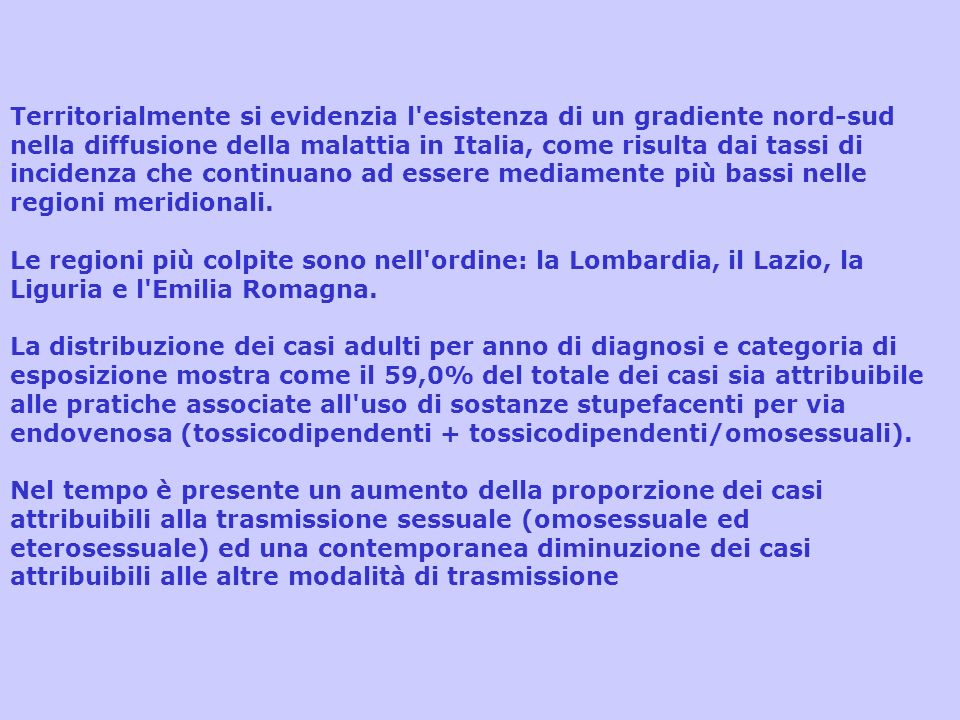 Territorialmente si evidenzia l esistenza di un gradiente nord-sud nella diffusione della malattia in Italia, come risulta dai tassi di incidenza che continuano ad essere mediamente più bassi nelle regioni meridionali.