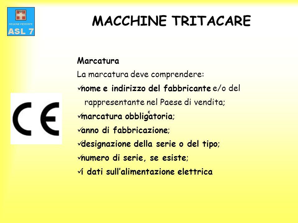 MACCHINE TRITACARE Marcatura La marcatura deve comprendere:
