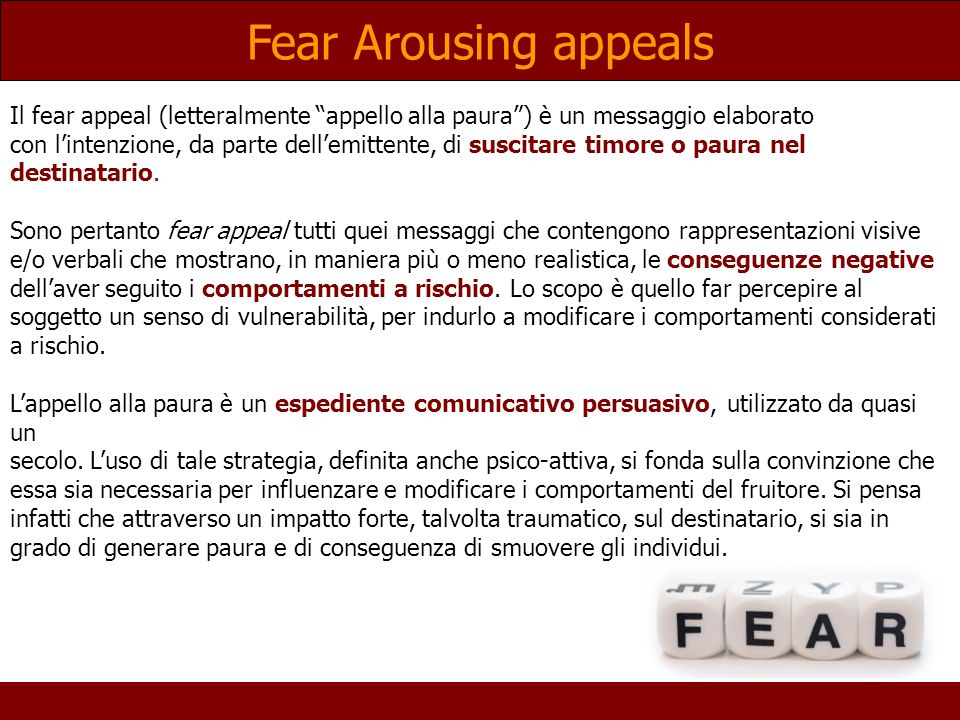 Fear Arousing appeals Il fear appeal (letteralmente appello alla paura ) è un messaggio elaborato.