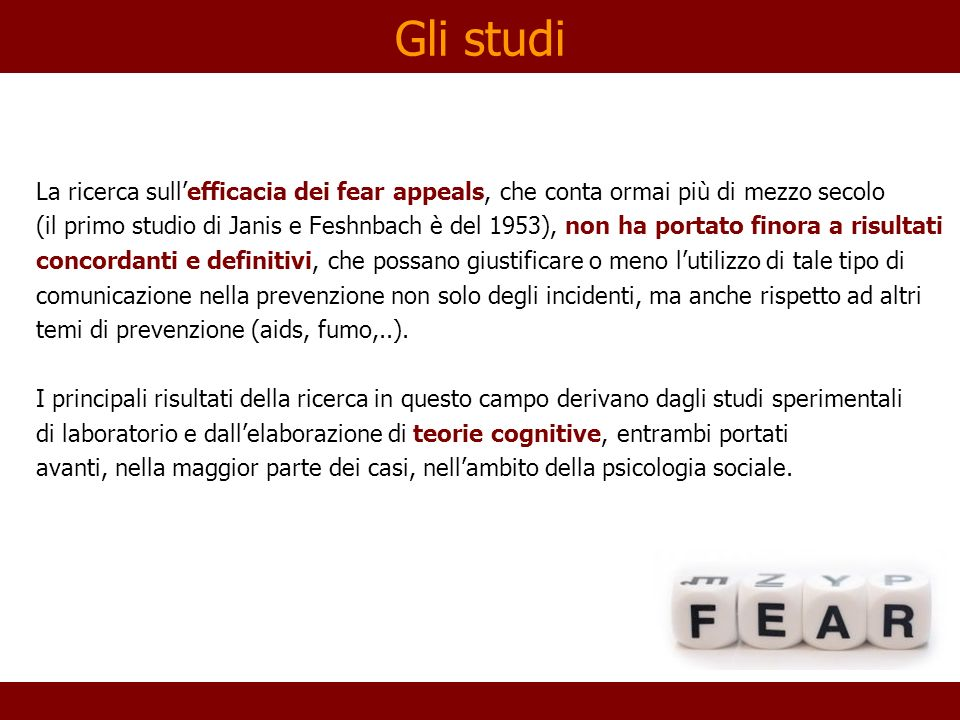 Gli studi La ricerca sull'efficacia dei fear appeals, che conta ormai più di mezzo secolo.