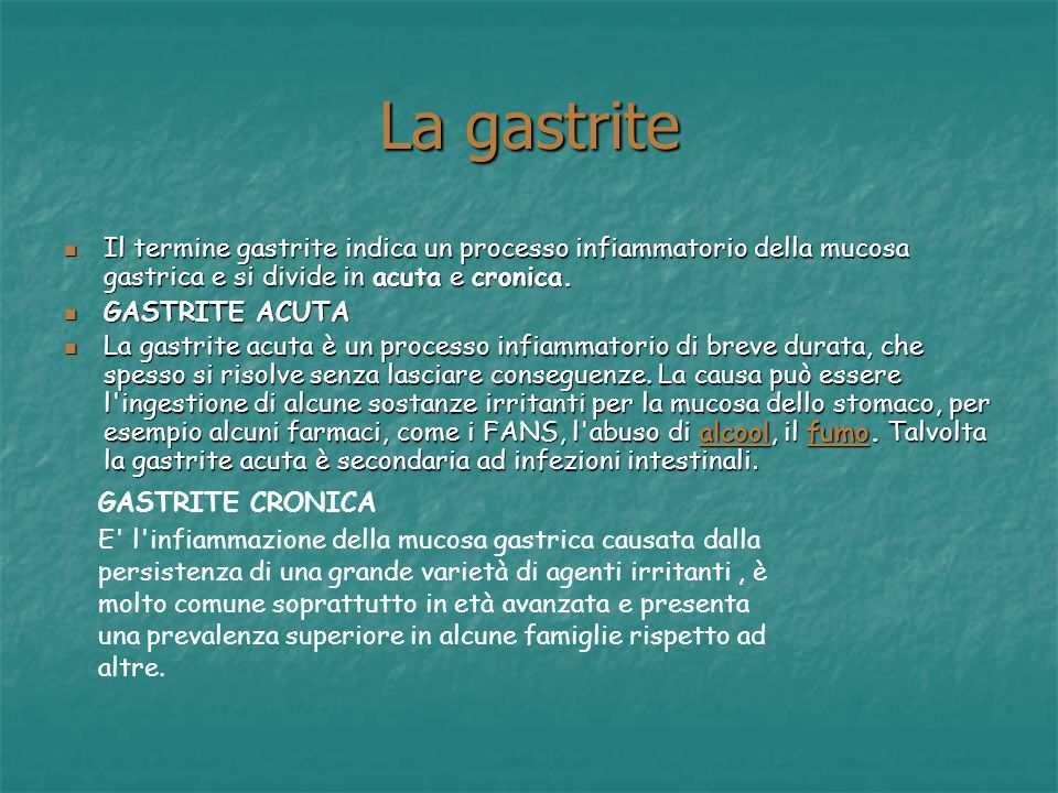 La gastrite Il termine gastrite indica un processo infiammatorio della mucosa gastrica e si divide in acuta e cronica.