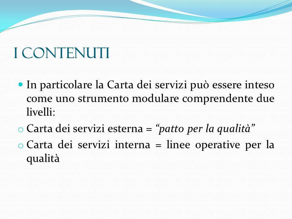 I CONTENUTI In particolare la Carta dei servizi può essere inteso come uno strumento modulare comprendente due livelli: