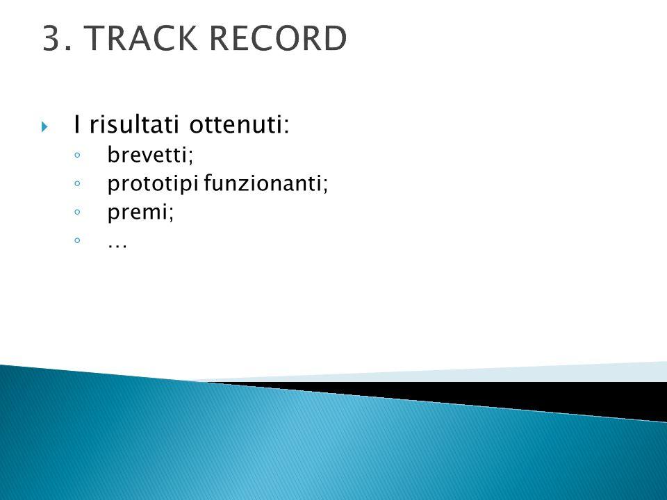 3. TRACK RECORD I risultati ottenuti: brevetti; prototipi funzionanti;