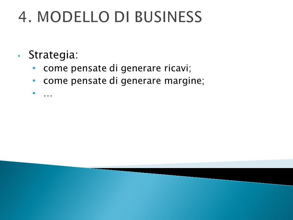 4. MODELLO DI BUSINESS Strategia: come pensate di generare ricavi;