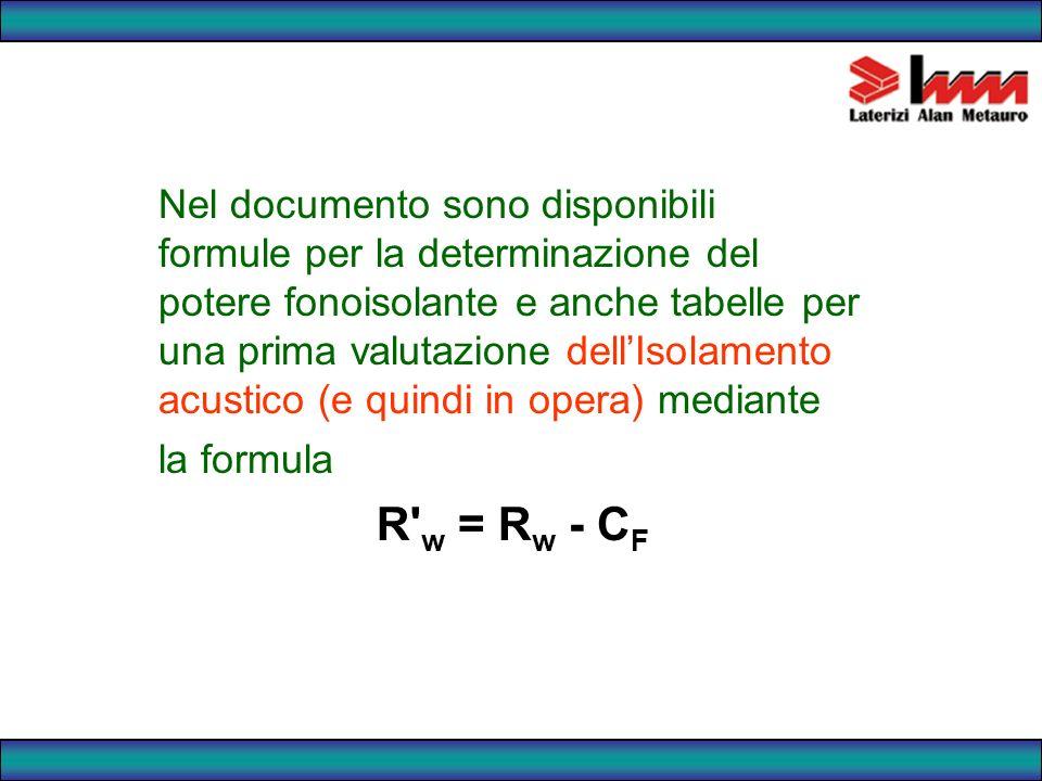 Nel documento sono disponibili formule per la determinazione del potere fonoisolante e anche tabelle per una prima valutazione dell'Isolamento acustico (e quindi in opera) mediante la formula