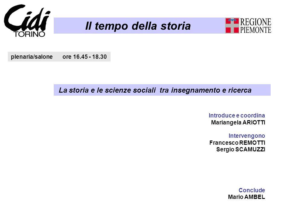 Il tempo della storia plenaria/salone ore 16.45 - 18.30. La storia e le scienze sociali tra insegnamento e ricerca.