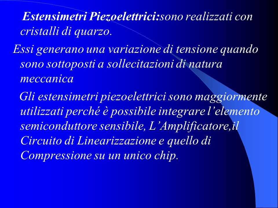 Estensimetri Piezoelettrici:sono realizzati con cristalli di quarzo.