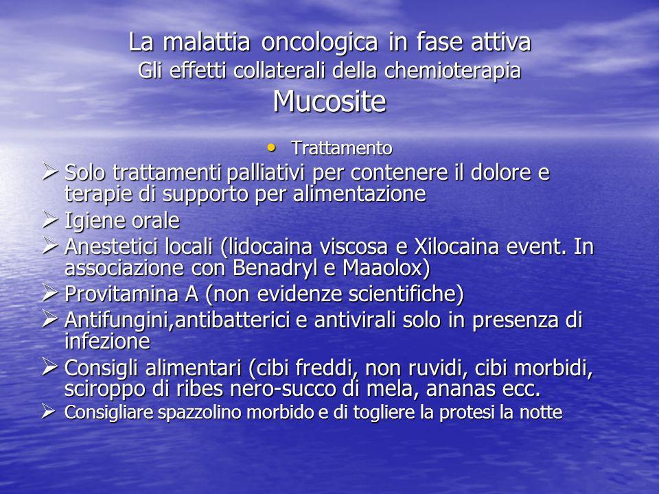 La malattia oncologica in fase attiva Gli effetti collaterali della chemioterapia Mucosite