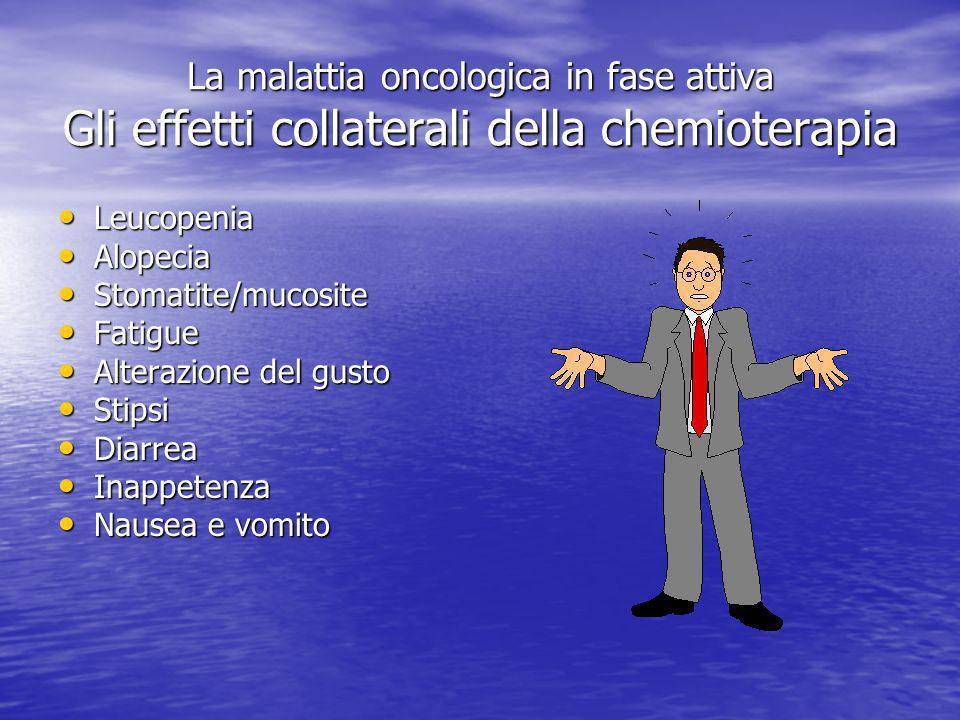 La malattia oncologica in fase attiva Gli effetti collaterali della chemioterapia