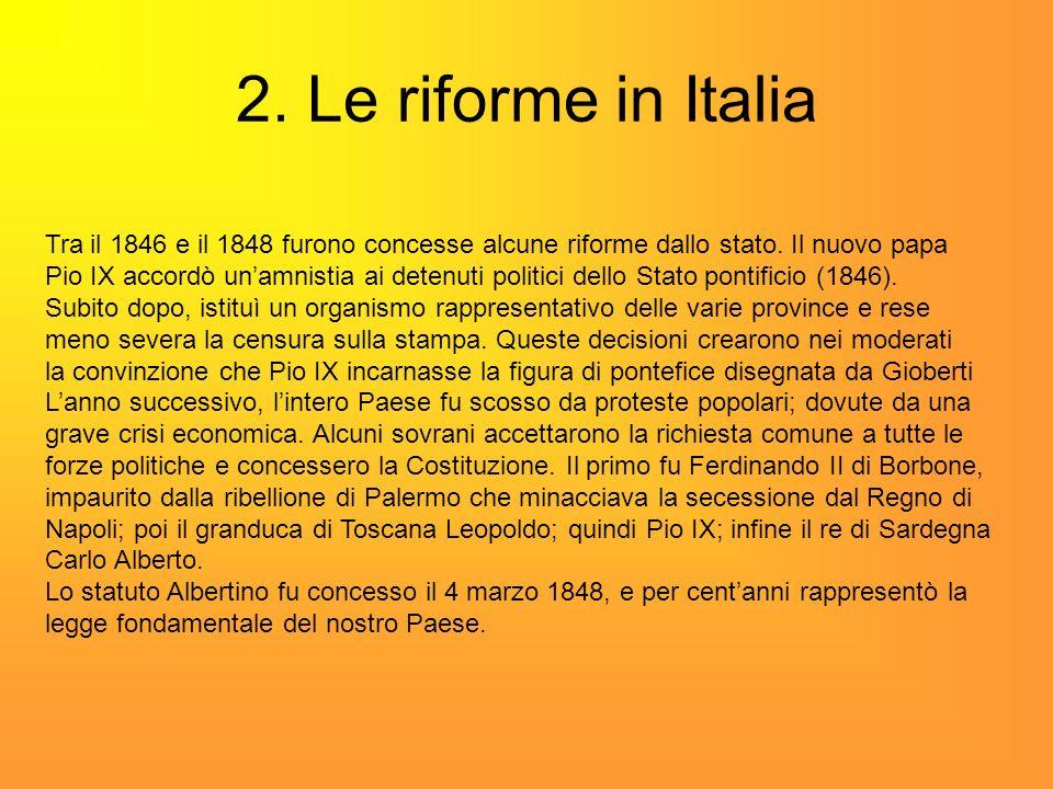 2. Le riforme in Italia Tra il 1846 e il 1848 furono concesse alcune riforme dallo stato. Il nuovo papa.