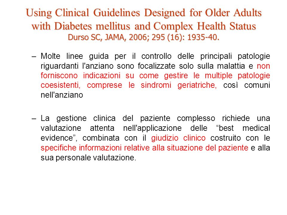 Using Clinical Guidelines Designed for Older Adults with Diabetes mellitus and Complex Health Status Durso SC, JAMA, 2006; 295 (16): 1935-40.