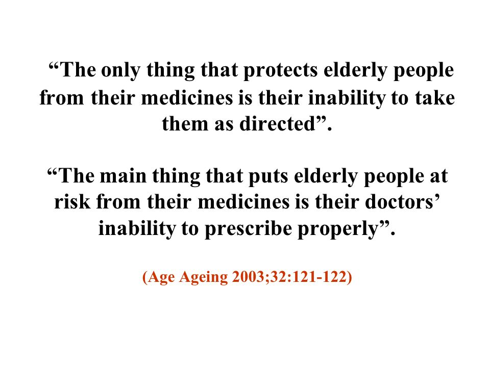 The only thing that protects elderly people from their medicines is their inability to take them as directed .
