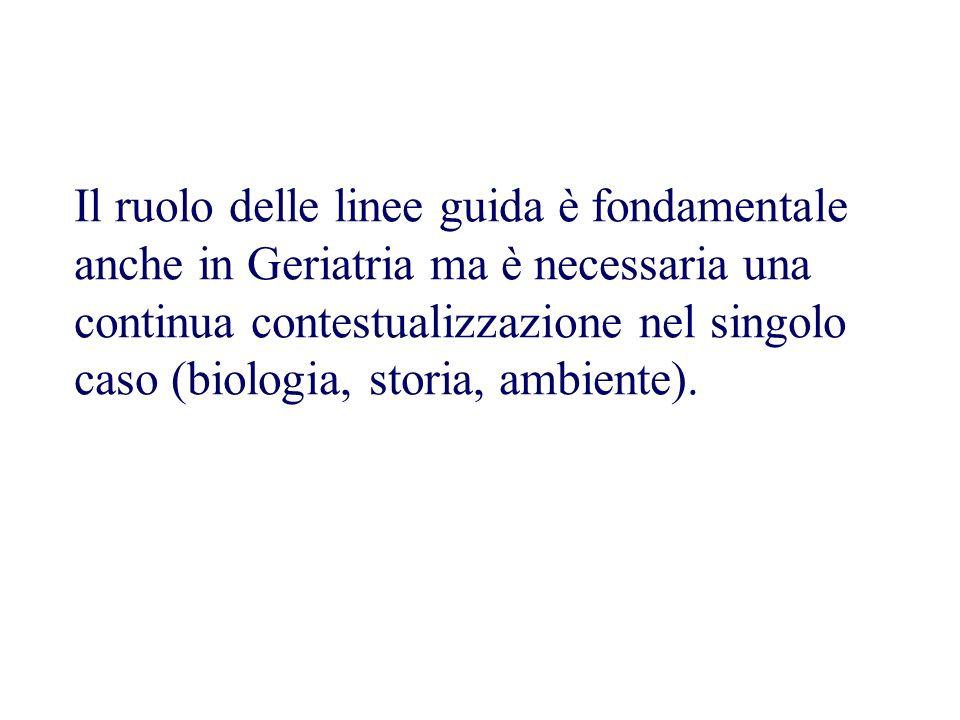 Il ruolo delle linee guida è fondamentale anche in Geriatria ma è necessaria una continua contestualizzazione nel singolo caso (biologia, storia, ambiente).