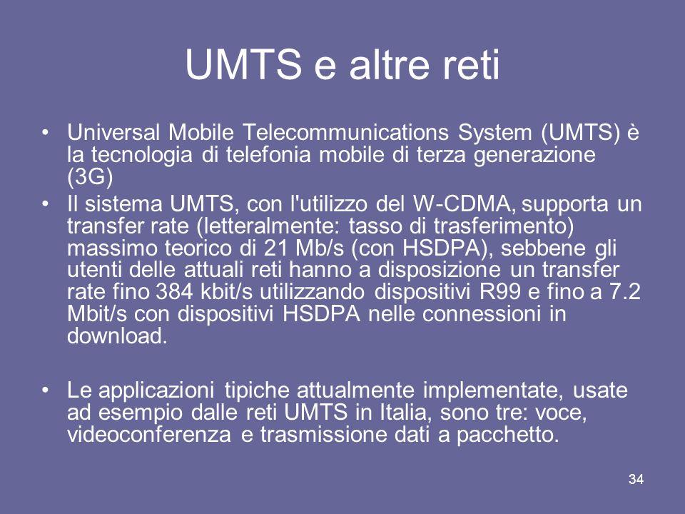 UMTS e altre reti Universal Mobile Telecommunications System (UMTS) è la tecnologia di telefonia mobile di terza generazione (3G)