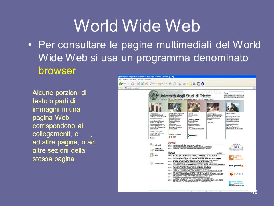 World Wide Web Per consultare le pagine multimediali del World Wide Web si usa un programma denominato browser.
