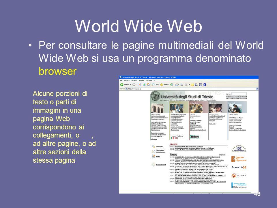 World Wide Web Per consultare le pagine multimediali del World Wide Web si usa un programma denominato browser.