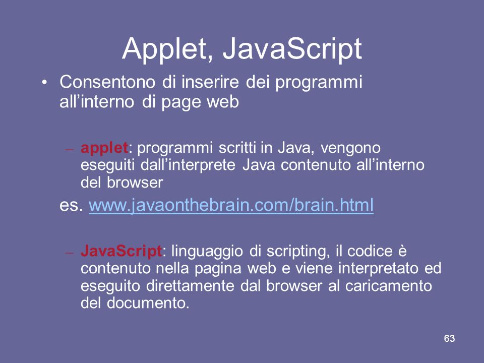 Applet, JavaScript Consentono di inserire dei programmi all'interno di page web.