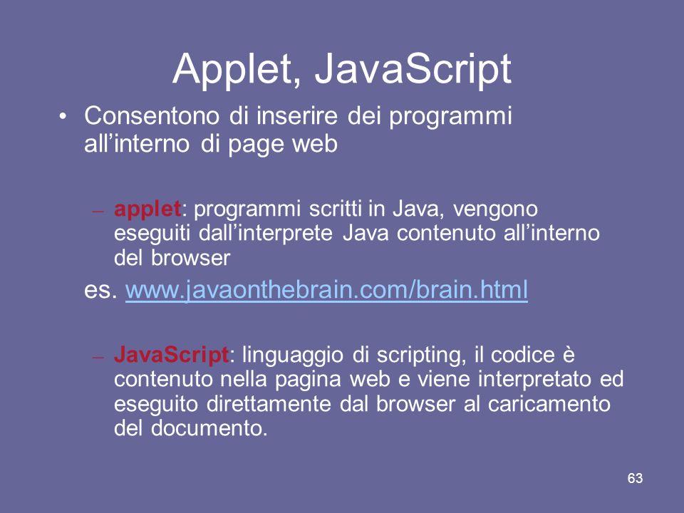 Applet, JavaScript Consentono di inserire dei programmi all'interno di page web.