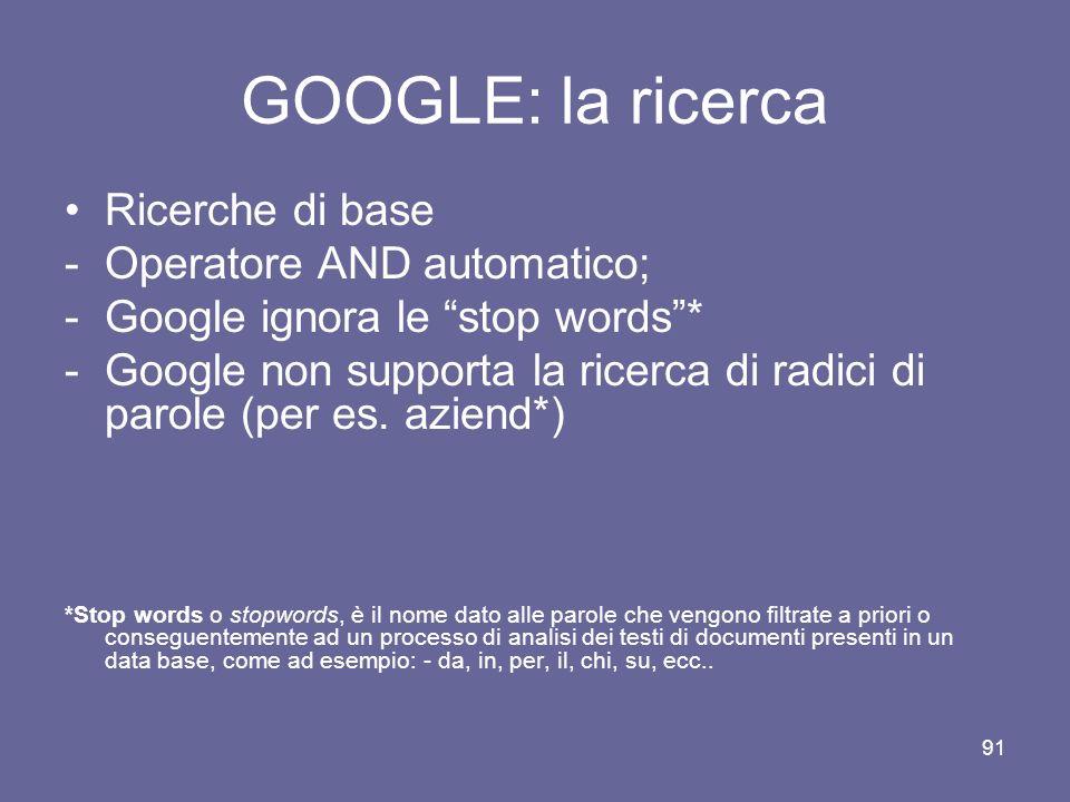 GOOGLE: la ricerca Ricerche di base Operatore AND automatico;