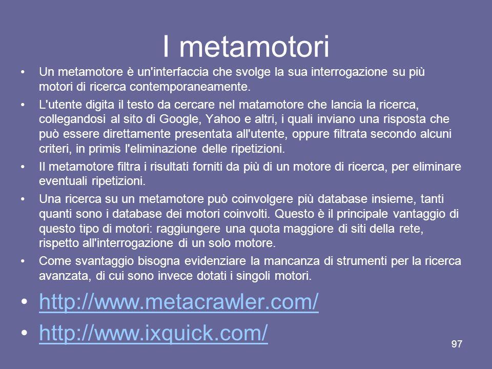 I metamotori http://www.metacrawler.com/ http://www.ixquick.com/