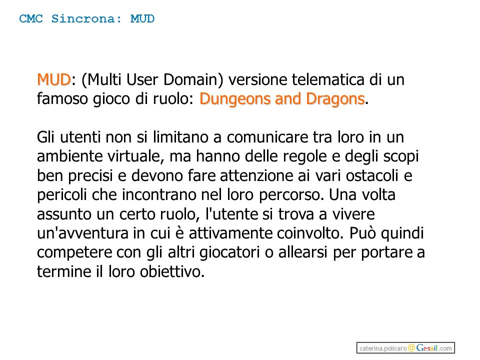 CMC Sincrona: MUD MUD: (Multi User Domain) versione telematica di un famoso gioco di ruolo: Dungeons and Dragons.