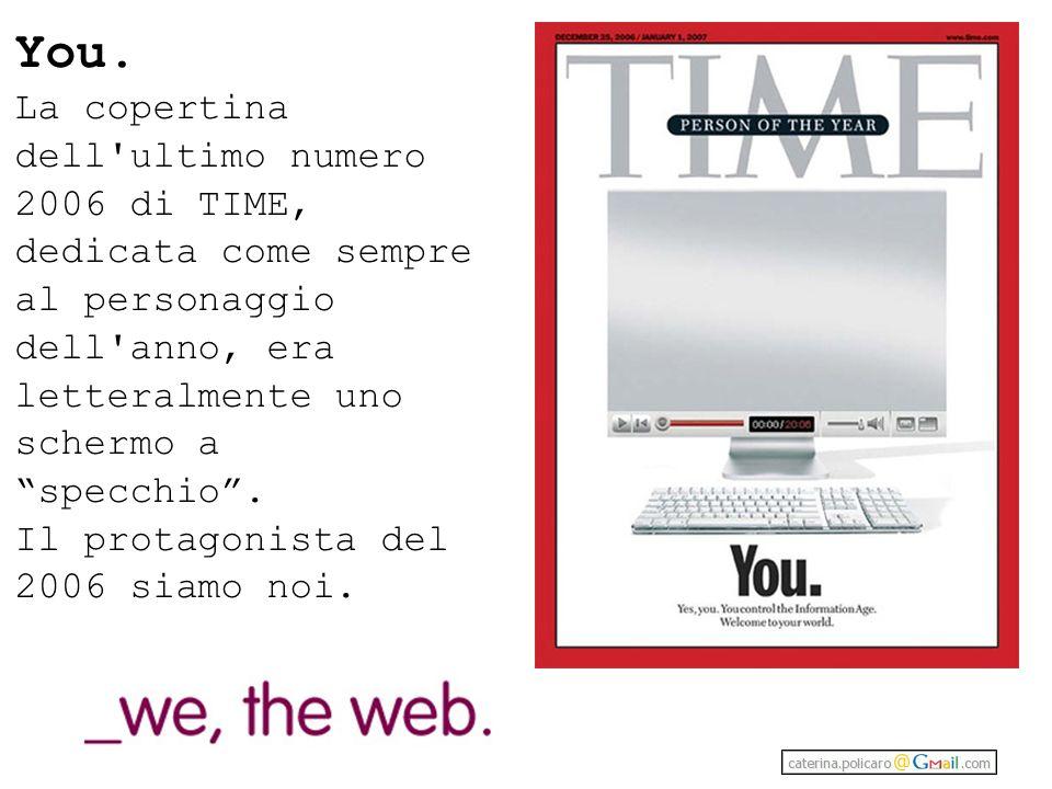 You. La copertina dell ultimo numero 2006 di TIME, dedicata come sempre. al personaggio dell anno, era letteralmente uno schermo a specchio .