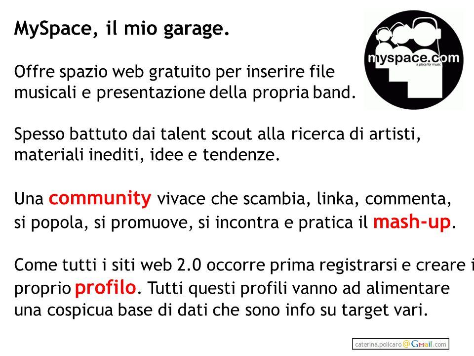 MySpace, il mio garage. Offre spazio web gratuito per inserire file musicali e presentazione della propria band.